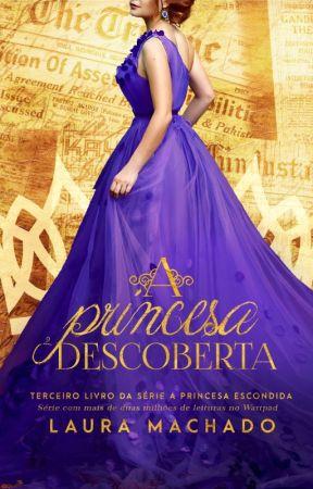 A Princesa Descoberta [Livro 3] by LauraaMachado