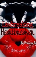 Lawbreaking Heartbreaker by Princessa_Ty