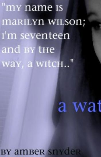 My name is Marilyn Wilson; I'm seventeen and by the way, a witch.