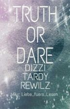 TRUTH OR DARE Dizzi | Tardy | Rewilz by A_nn_i
