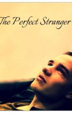 The Perfect Stranger (A Liam Payne fan fiction) by macdaddypayne0829