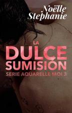 La dulce sumisión (Serie Aquarelle Moi) by NoelStephanie
