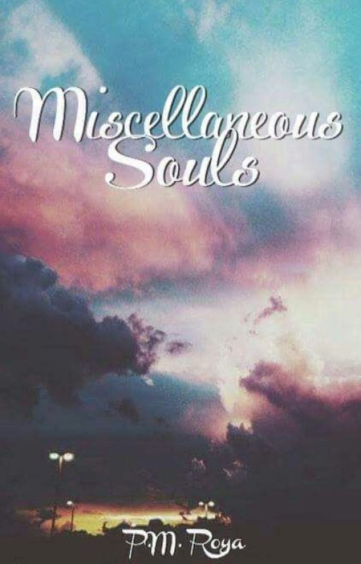 Miscellaneous Souls #Wattys2016 (MS; Poetry) by PMRoya