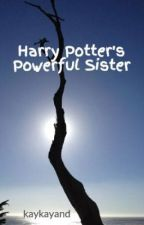 Harry Potter's Powerful Sister by kaykayand