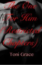 The One For Him (Restricted Chapters) by tonigracey77