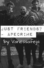 Just Friends?~ApeCrime(PAUSIERT) by Vanessafeja