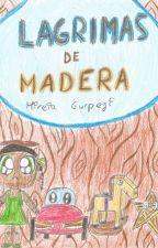 LÁGRIMAS DE MADERA by mireiagur