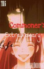 Commoner's Extraordinary Life by UnusualUnknownGirl57