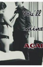 You'll be mine ...AGAIN [SPG] by kazandramatch19