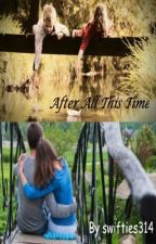 After All This Time by Swifties314