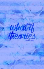 what if theories by -roughlove