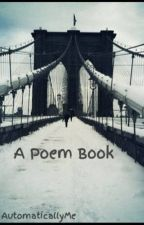 A Poem Book by AutomaticallyMe