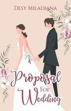 Proposal For Wedding (Nominasi Romance Dewasa WAWA2017) by DesyMiladiana