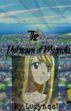 The Unknown Of Magnolia (To Be Edited) by LucyNeel_