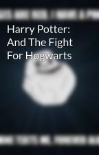 Harry Potter: And The Fight For Hogwarts by Rawrness22
