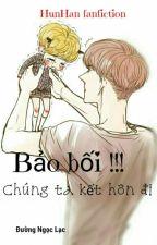 [Shortfic / HunHan] Bảo Bối! Chúng Ta Kết Hôn Đi  by bachdian9407