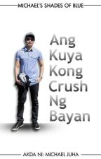 Ang Kuya Kong Crush Ng Bayan (Boyxboy) by mikejuha