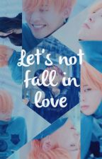 Let's Not Fall In Love (дууссан) by Cataleya_NG