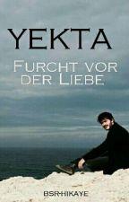 Yekta - Furcht vor der Liebe #Wattys2016 by bsr-hikaye