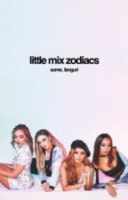 little mix zodiacs by some_fangurl
