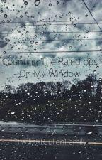 Counting The Rain Drops On My Window by TwilightCullenFamily
