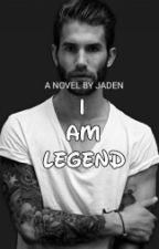 I AM LEGEND by Jadensmith727