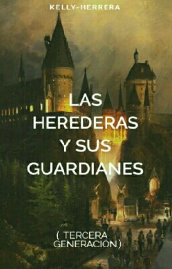 Las Herederas Y Sus Guardianes(Tercera Generacion)