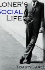 A Loner's Social Life by ToastyCareBear