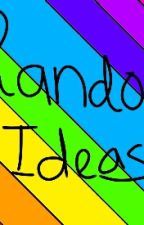 Random Ideas by DreamNotePrincess