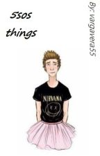 5sos things~ by vrgvr_69