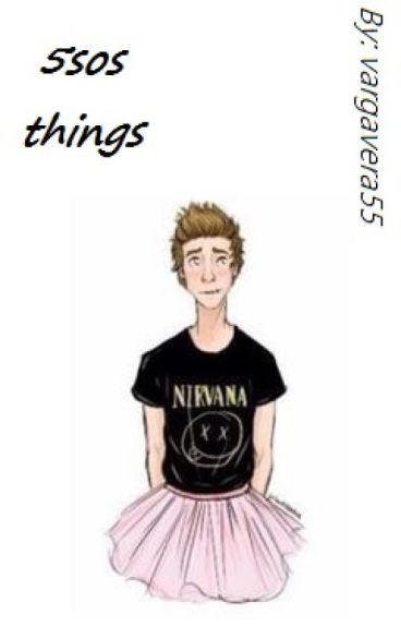 5sos things~