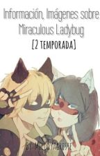 Información,Imágenes sobre Miraculous Ladybug [2da temporada] by Meludy-