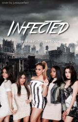 Infected (Fifth Harmony/You) by FanFicCrazed5501