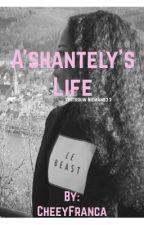 A'Shantely's life by CheeyFranca