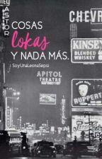 Cosas Lokas Y Nada Mas by SoyUnaLeonaSepsi