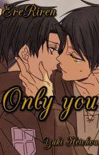 Ereri-Only you. by __Yuki-Heichou__