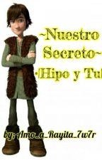 ~Nuestro Secreto~ •|Hipo Y Tu|• by Amo_a_Rayita_7w7r
