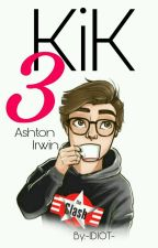 KIK 3 ♡Ashton Irwin♡{wolno Pisane} by -IDIOT-