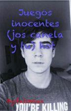 ||Juegos Inocentes|| ♡Jos Canela♡ 1ra Temporada #PrmiosNSD by fatyliver