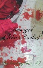 Damaged (JokerxReader) by harleyquinn_48