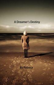 A Dreamer's Destiny by Rebeca1991