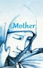 Mother. by LiteraryLady97