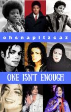 *ON HOLD*One Isn't Enough *14+* (A Michael Jackson FanFic) by ohsnapitzcaz