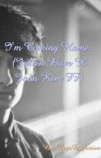 I'm Coming Home.. (Julien Bam X Joon Kim FF) by CupCakePuddingSophie