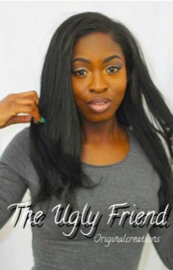 The Ugly Friend.