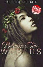 Between Two Worlds by TeeAro