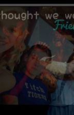 I thought we were firends. (a chloe V.S Maddie V.S Paige and josh love story by amasson