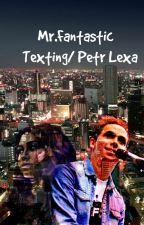 Mr. Fantastic- Texting/ Petr Lexa |CZ| by kikipalen11