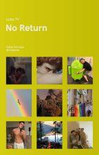 No Return - LubaTV by Cellbisha
