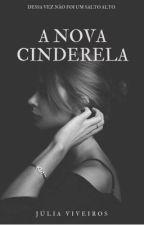 A Nova Cinderela (em revisão) by Juuh_Viveiros